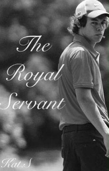 The Royal Servant- A Harry Styles Fanfiction