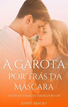 A Garota Por Trás Da Máscara - Livro 1 by JennLinda02