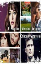 El Engaño: Miradas de Amor, Cristian y Anastasia (1 T) by kony6826