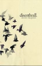 disenthrall. by disenthrall