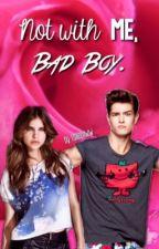 Not with me, Bad Boy. by raiiinboww