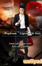 Daydream. Lágrimas de hielo by MaryPazSaucedoChvez