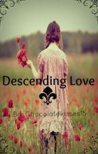Descending Love by ChocolateKisses15