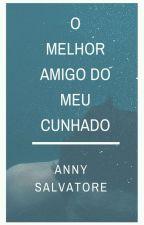 O Melhor Amigo Do Meu Cunhado by AnnySalvatore5