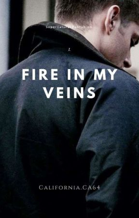 Fire In My Veins: Supernatural FanFiction PL by CaliforniaCA64