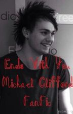Ends With You (A Michael  Clifford FanFic) by AshtonsEwok