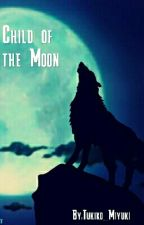 Child of the Moon (Naruto Fanfiction) by All_the_Stars_Above