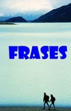 ~Frases~ by LaMorocha-LaRubia