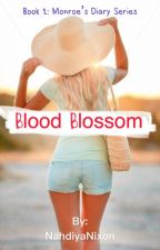 Monroe's Diary: Blood Blossom (Book one) by NahdiyaNixon