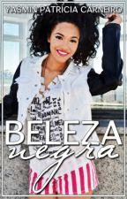 Beleza Negra (#Wattys2016) by MimicaDreamer