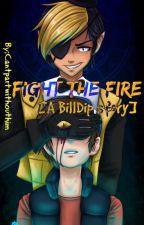 FIGHT THE FIRE [A BillDip Story] by MarsDrownedTheKiller