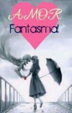 Amor Fantasmal by KeranyCasHer