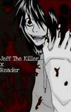 Jeff The Killer x Reader ~Completed~ by AshtonMcHenry