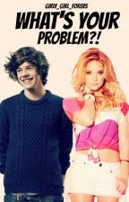 What's Your Problem?! (1D Fanfiction) (COMPLETED) by Girly_Girl_Forevs