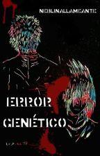 Error Genético by NeblinaLlameante