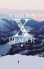 Various X reader by Potterhead7903