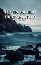 Heaven and Hell: The Grand Story by waywardlucifer