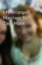 My Arranged Marriage To Zayn Malik by NiallsKittyKat
