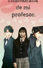 ||Enamorada de mi profesor|| by SMathews5
