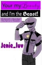 Your my beauty and I'm the beast! (Richard x Reader) by jenie_luv