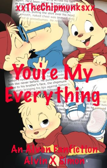 You're My Everything ~ An Alvin x Simon Fanfiction (Alvon)