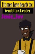 Hit-men have hearts too(vendetta x Reader) by jenie_luv