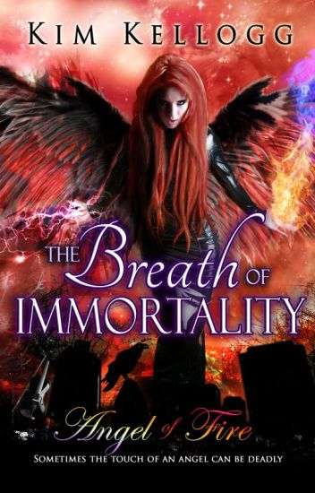 Angel of Fire - the Breath of Immortality - Book One #Wattys2014