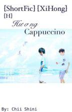 [ShortFic] [H] [XiHong] Hương Cappuccino by ChiiShini