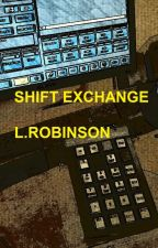 SHIFT EXCHANGE by lrobinson