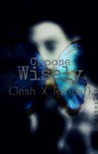 Choose Wisely {Until Dawn Josh X Reader} by Burgundymeadows