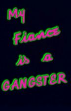 My Fiance is a gangster by angelacabanos
