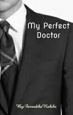 My Perfect Doctor by FarradibaNabila