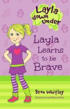 Layla Learns to be Brave by BronWhitleyAuthor