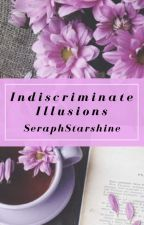 Indiscriminate Illusions (Misc. One-Shots) by SeraphStarshine