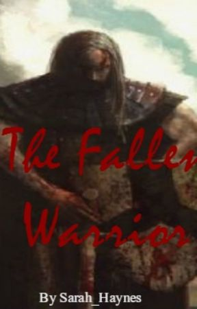 The Fallen Warrior (COMPLETED) by Sarah_Haynes