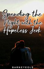 Spending the Night with the Hopeless Jerk by Barneyeols
