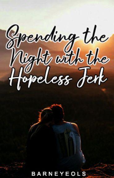 Spending the Night with the Hopeless Jerk