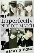 Imperfectly Perfect Match: STAY STRONG♥ (TPM Book 2 - ON HOLD) by Eyesmile_princ3ss10
