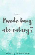 Pwede bang ako nalang? (Oneshot) by MarincethBlue