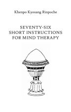 Seventy-Six Short Instructions for Mind Therapy by kyosangrinpoche