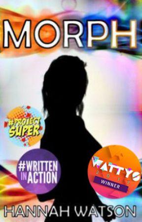 Morph [EDITING] || Wattys 2017 Winner by Hannah_Watson_