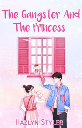 When The Gangster Fell In-Love To A Princess (COMPLETED) by hazlynstyles