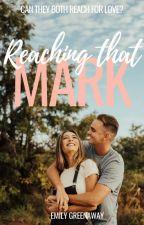 Reaching That Mark [WATTYS 2018] by emily_greenaway