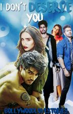 I Don't Deserve You by BollywoodLoveStories