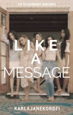 Like A Message ➳ Fifth Harmony/You by KarlaJaneKordei