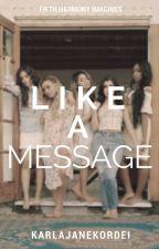 Like A Message ➳ Fifth Harmony/You by KarlaJaneKordei