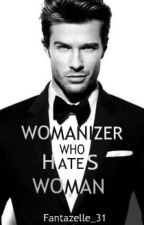 Womanizer who Hates Woman (Romantic SPG) by Fantazelle_31
