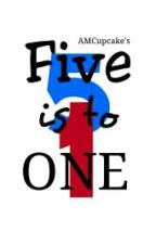 Five is to One by AMCupcake_