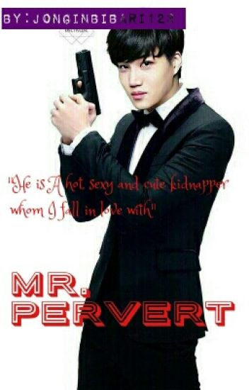 Mr. Pervert {COMPLETED}