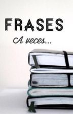 "Frases ""A veces..."" by TheArtOfDrama"